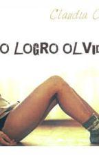 No logro olvidarte (COMPLETADO) by ClaudiaCoronaSantos