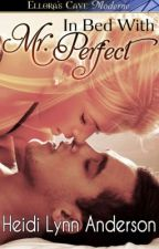 In Bed with Mr. Perfect by HeidiAnderson
