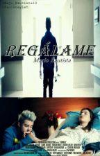 Regálame/Mario Bautista❤/ by Majo_Bautista13