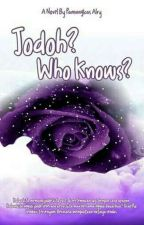 Novel Jodoh? Who Knows?  by pamungkasalry