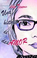 Una historia de desAMOR by LilaTenorio