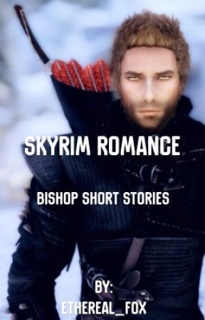 Skyrim Romance//Bishop Short Stories by Ethereal_Fox