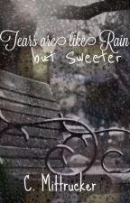 Tears are like Rain but Sweeter by CMittrucker