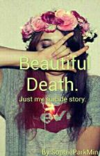 Beautiful Death. Just my suicide story. by SophieParkMin