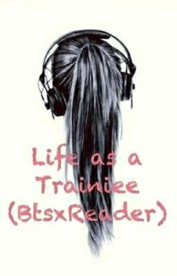 Life as a Trainee (BtsxReader)