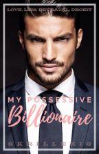 My Possessive Billionaire  by skrillexis
