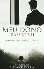 Meu Dono Irresistível (História Gay) by Sil_0920