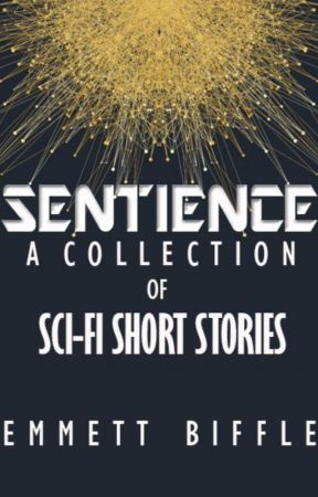 Sentience: A Collection of Sci-Fi Short Stories by emmett_biffle