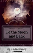 To The Moon and Back {A Selection Role Play-20/20} by opelaantowney