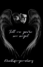 Tell me you're an angel by deathofmyemotions