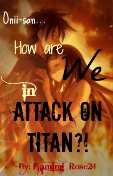 Oniisan... How are We in Attack On Titan? ((AOT/SNK FANFIC!!!)) [On hold]