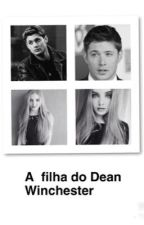 A filha do Dean Winchester  by laurawinchester2908