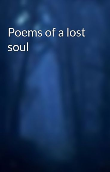 Poems of a lost soul by Ladymidnight13