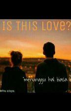Is This Love? by jasmineaisya30