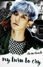 My Turn To Cry [chanbaek] by jonginssexual