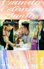 Cuando Estamos Juntos <3 (LuNeMila) by Majosaenzz126