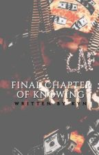 Final Chapter Of Knowing (Updates in January) by ___KYN