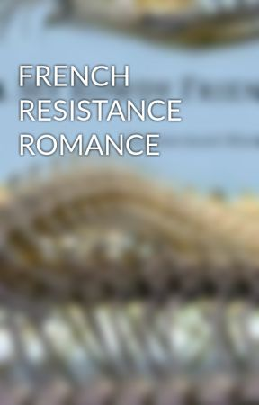 FRENCH RESISTANCE ROMANCE by ScottWhitaker