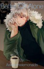 Better off Alone (Tobirama x reader: Modern) by Awesomelemonaids