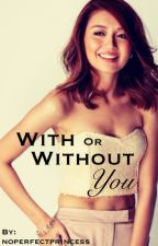 With or Without You (KathNiel) by adprincess