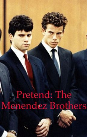 Pretend: The Menendez Brothers by ejstyles73
