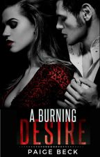 Burning Desire (18+) [COMPLETED] by julessdayy