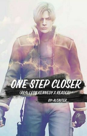 One Step Closer ( RE4: Leon Kennedy x Reader) [Vol. 1] [COMPLETE] by Alcauter_