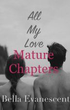 All My Love - Mature Chapters by bellbean