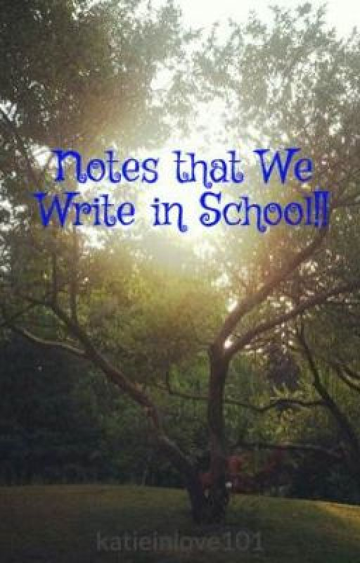 Notes that We Write in School!! by katieinlove101