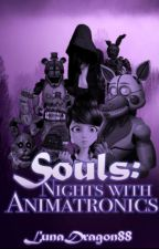 Souls: Nights with Animatronics (Sequel to Book 5) by DragonGamer888