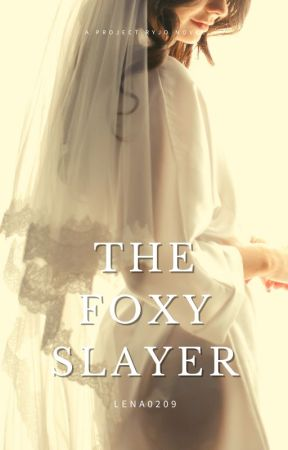 3. The Foxy Slayer (Under Revision) by Lena0209