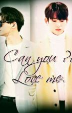 can you ?? love me (رواية) by bnior4ever
