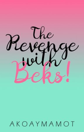 The Revenge with Beks! by akoayMAMOT