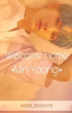Welcome home • Min Yoongi • BTS by hobis_sunshine