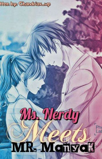Ms.Nerdy Meets Mr.Manyak