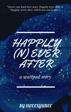 Happily (N)ever After ✓ Completed by sweetyunee