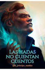 Las hadas no cuentan cuentos by el_principe_mestizo