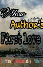 Your Authors First love by Undeniably__Bitter