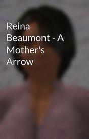 Reina Beaumont - A Mother's Arrow by ReinaHarrietWatt