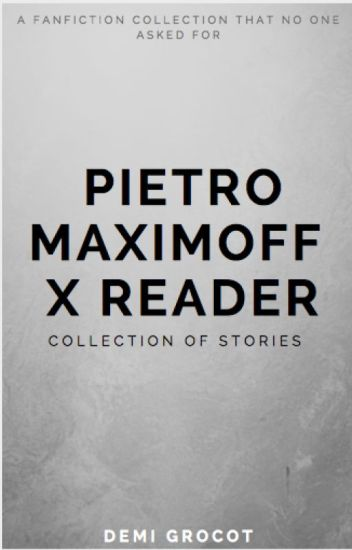 Pietro Maximoff x Reader Collection of Stories - TreeHugger