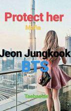 Protect Her (mafia) -Jungkook  by taebaelae
