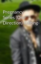 Pregnancy Series (One Direction)-Editing- by HarrysGirlx1