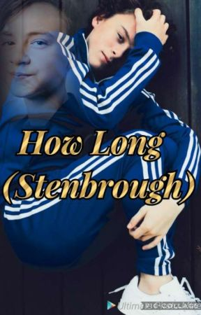 How Long (Stenbrough fanfic)  by RainbowKookie25