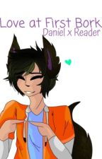 Love at First Bork {Daniel x Female Reader} by RedOvalShapeyt