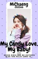 My Candy Love, My Baby!✓✓ →MiChaeng← by 0500xds