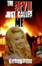 The Devil Just Called Me {IN EDITING} by jadey800