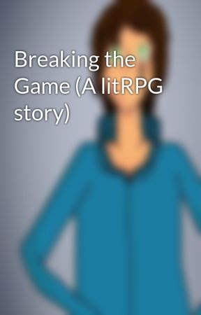 Breaking the Game (A litRPG story) by Isaac_Wildflower