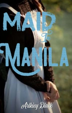 MAID IN MANILA ( Completed ) UNDER EDITING by ArlkieyBlack