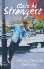 Close As Strangers (Harrison Osterfield) by LittleMissAnna