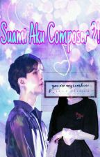 Suami Aku Composer !?|• M . Y . G •|  by cherryikaaa